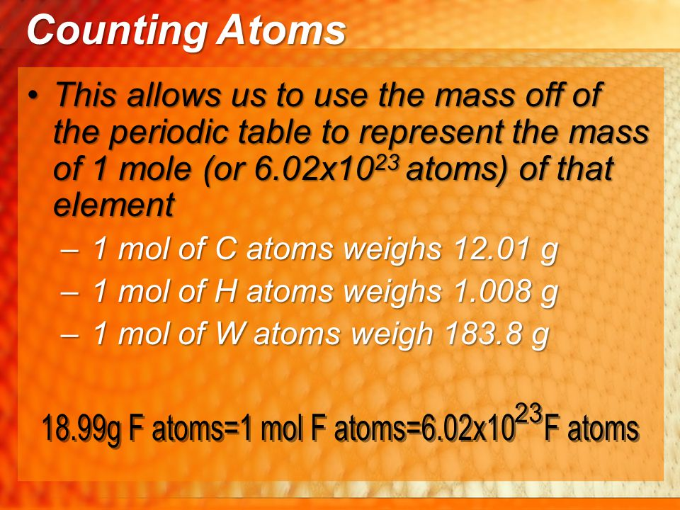This allows us to use the mass off of the periodic table to represent the mass of 1 mole (or 6.02x10 23 atoms) of that elementThis allows us to use th