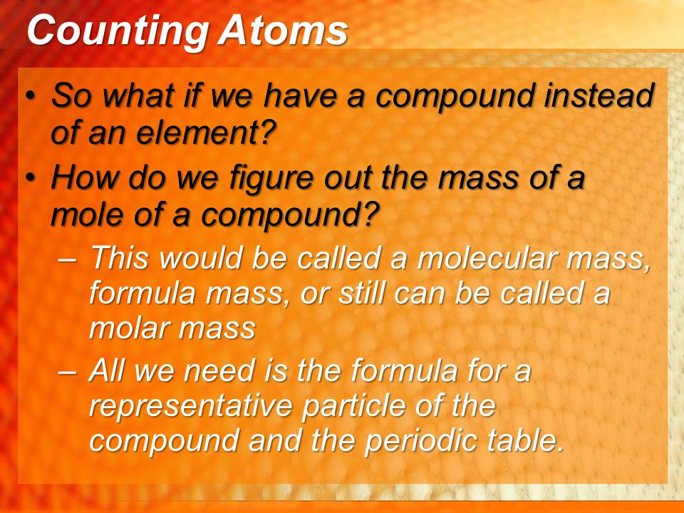 So what if we have a compound instead of an element?So what if we have a compound instead of an element? How do we figure out the mass of a mole of a