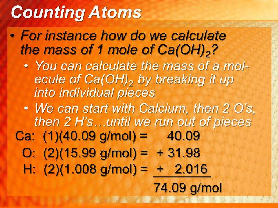 For instance how do we calculate the mass of 1 mole of Ca(OH) 2 ?For instance how do we calculate the mass of 1 mole of Ca(OH) 2 ? You can calculate t