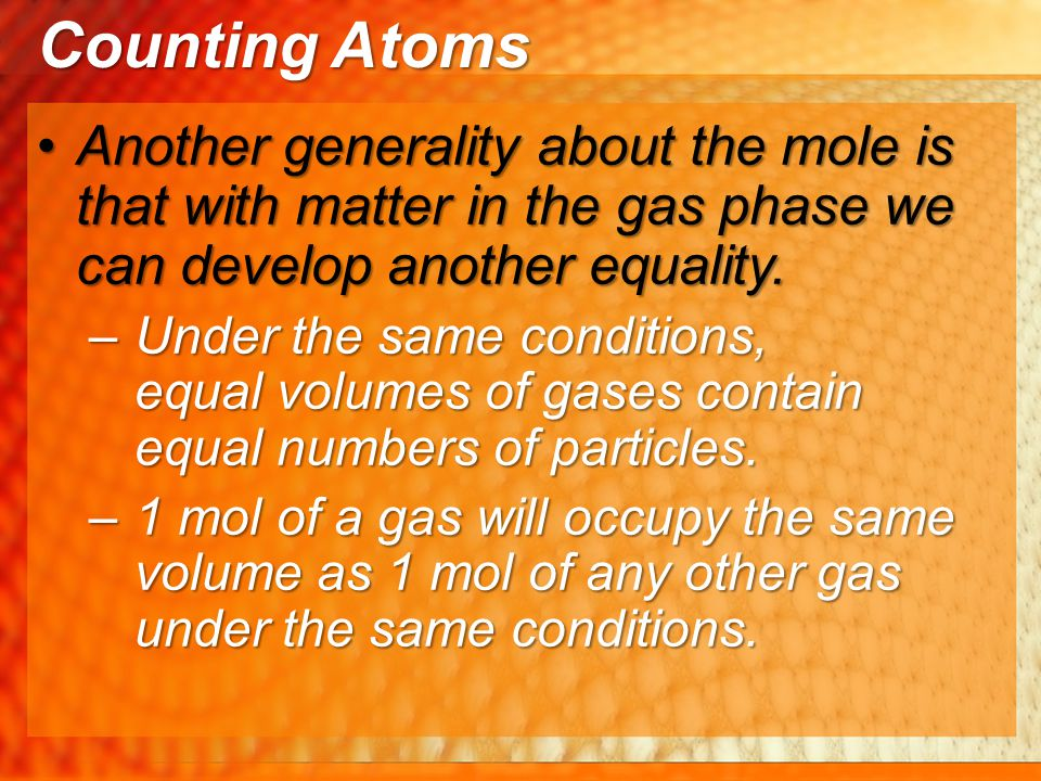Another generality about the mole is that with matter in the gas phase we can develop another equality.Another generality about the mole is that with
