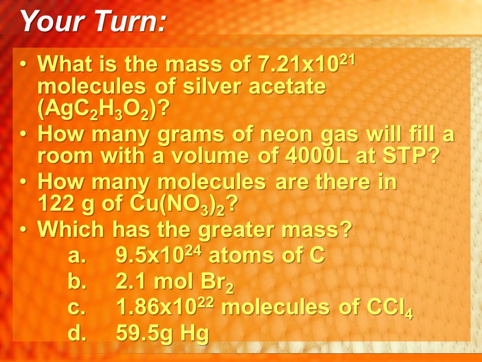 Your Turn: What is the mass of 7.21x10 21 molecules of silver acetate (AgC 2 H 3 O 2 )?What is the mass of 7.21x10 21 molecules of silver acetate (AgC