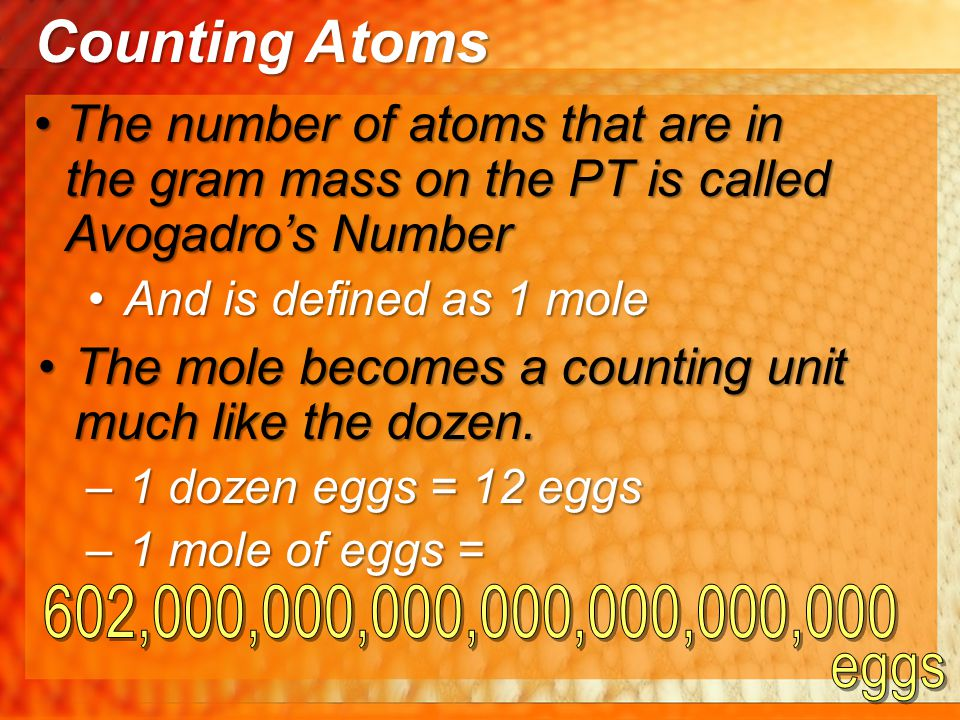 Counting Atoms Step 1: Determine the mass of 1 mol of N 2 O 3 47.97g (2N's)(14.01g) = 28.02g (3O's)(15.99g) = 75.99g If 1 mole of N 2 O 3 weighs 75.99g than how much will 9.45 mols of N 2 O 3 weigh?
