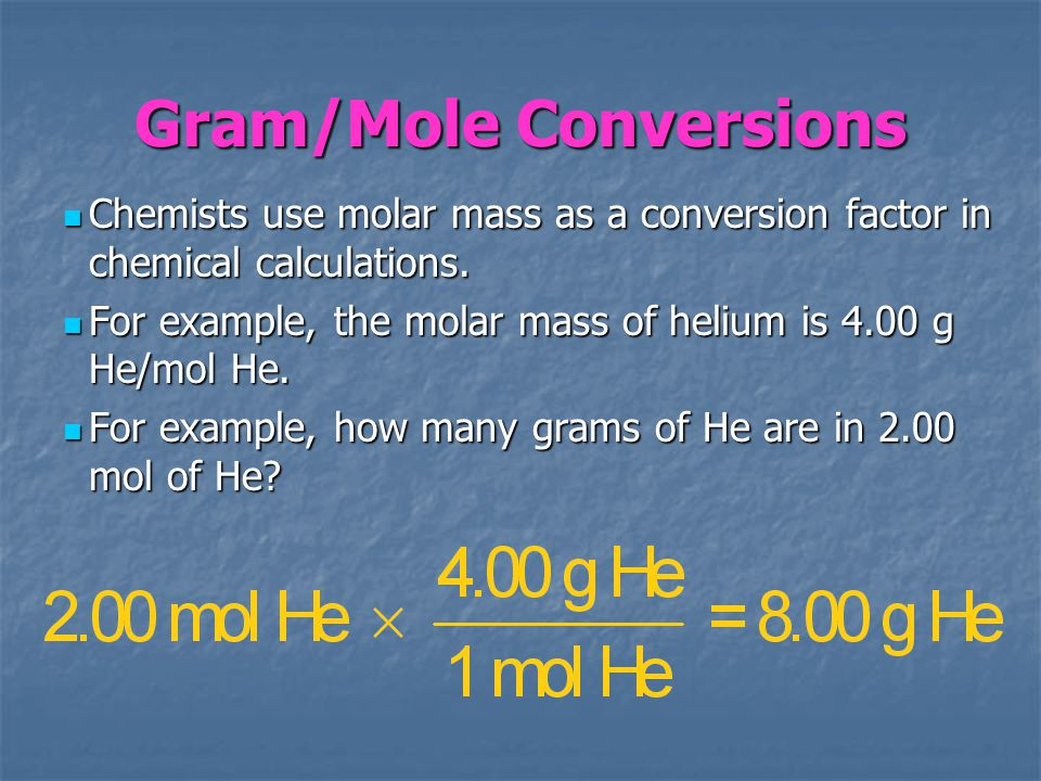 Gram/Mole Conversions Chemists use molar mass as a conversion factor in chemical calculations. Chemists use molar mass as a conversion factor in chemi