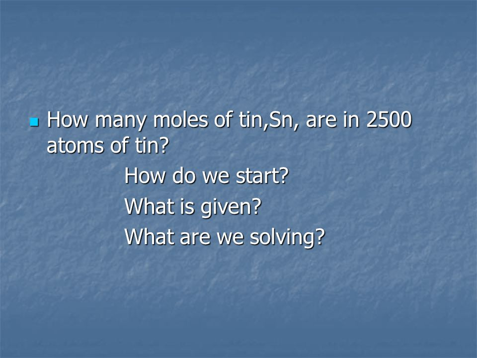 How many moles of tin,Sn, are in 2500 atoms of tin.
