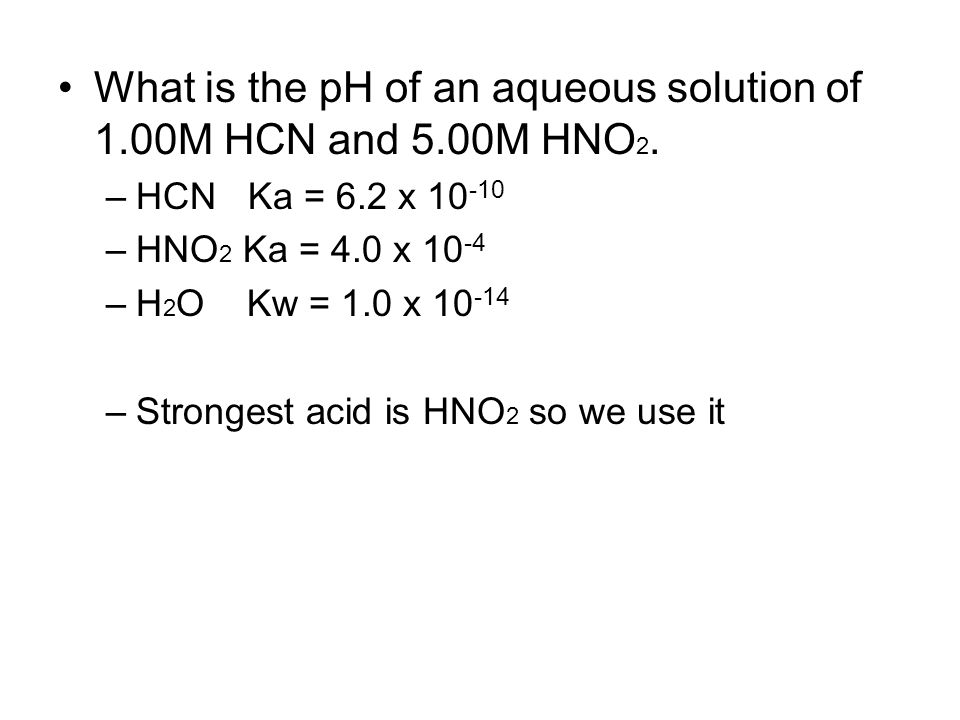 What is the pH of an aqueous solution of 1.00M HCN and 5.00M HNO 2.