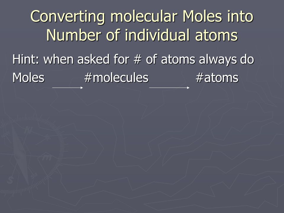 Converting molecular Moles into Number of individual atoms Hint: when asked for # of atoms always do Moles #molecules #atoms