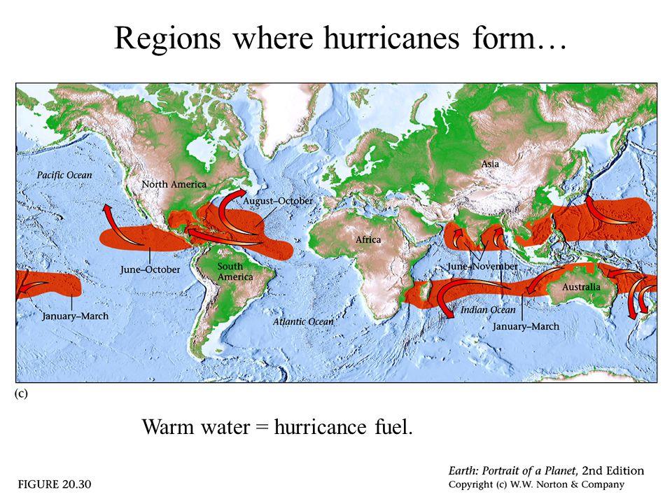 Regions where hurricanes form… Warm water = hurricance fuel.