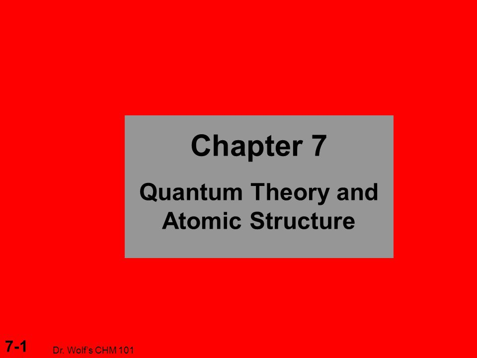 7-1 Dr. Wolf's CHM 101 Chapter 7 Quantum Theory and Atomic Structure
