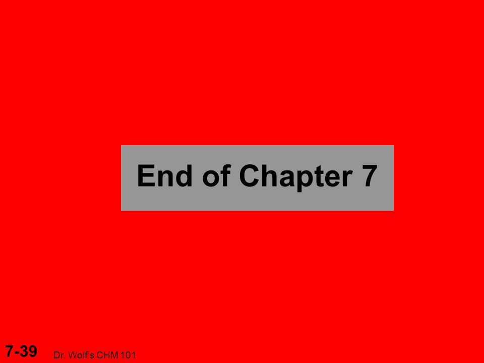7-39 Dr. Wolf's CHM 101 End of Chapter 7