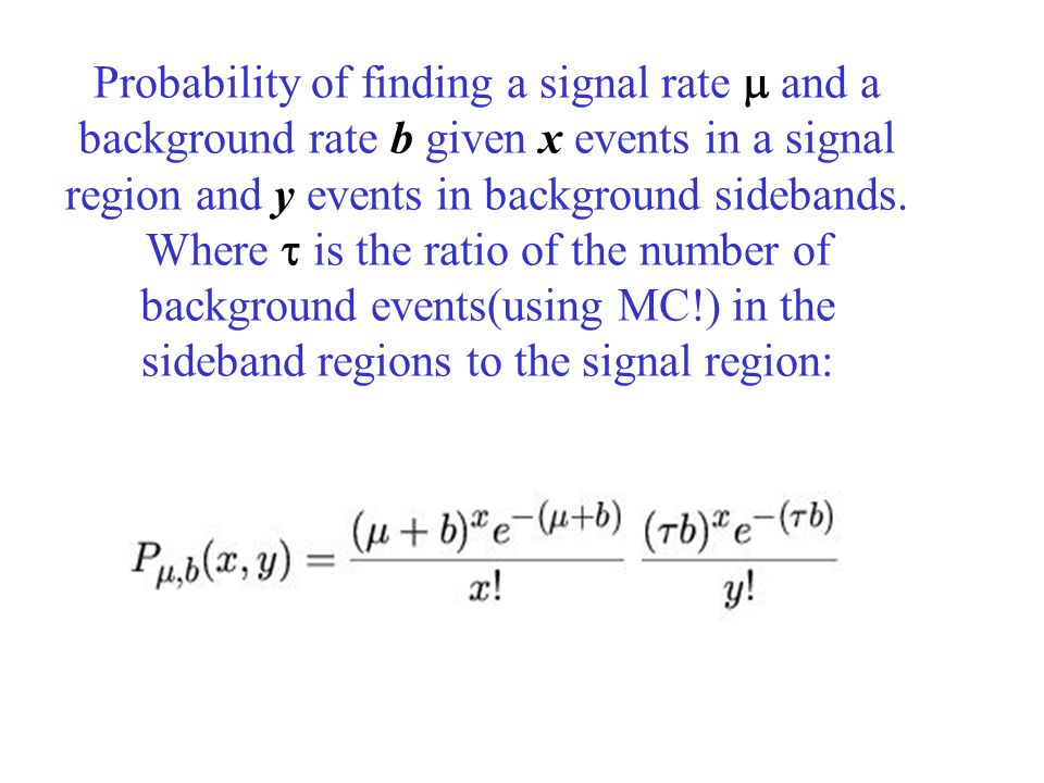 Probability of finding a signal rate  and a background rate b given x events in a signal region and y events in background sidebands.