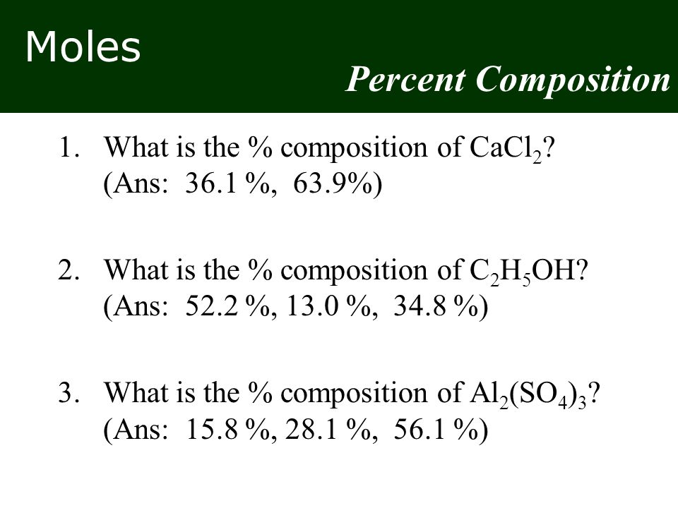 Moles 1.What is the % composition of CaCl 2 .