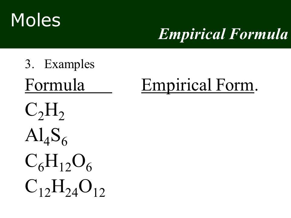 Moles 3.Examples FormulaEmpirical Form.