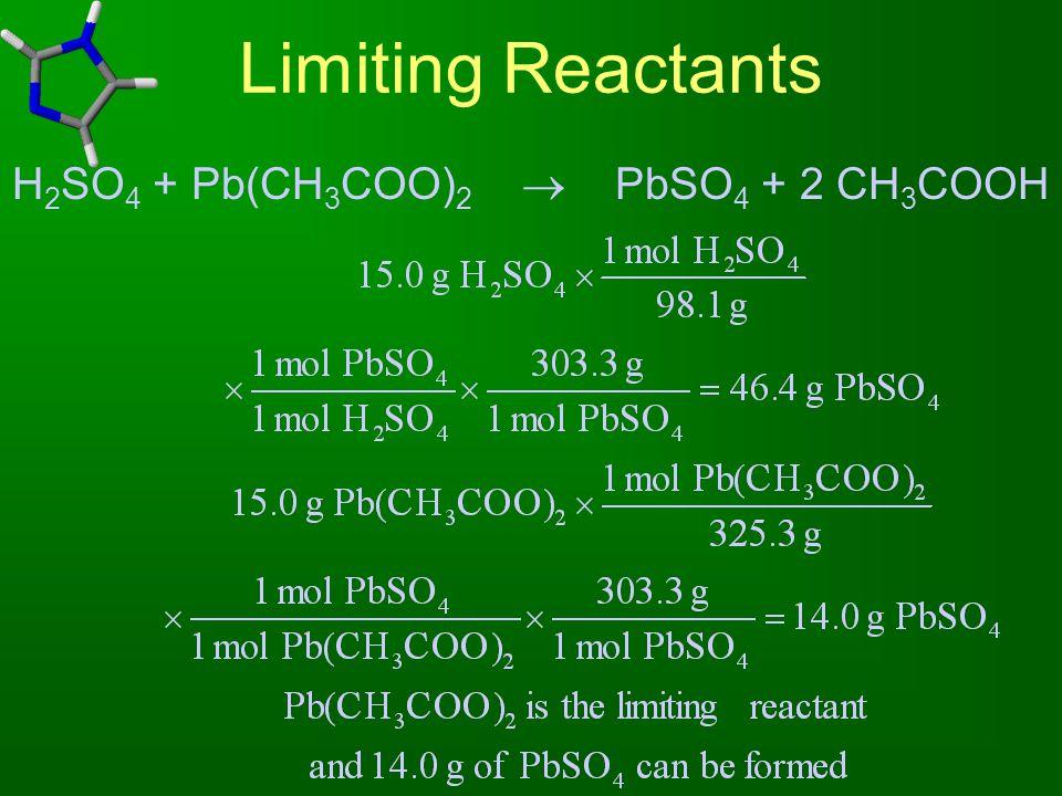 Limiting Reactants H 2 SO 4 + Pb(CH 3 COO) 2  PbSO 4 + 2 CH 3 COOH