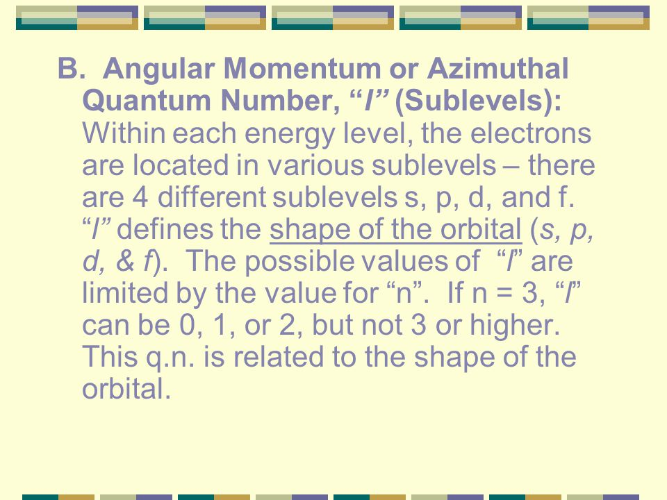 II. Quantum Mechanics Model of the Atom and Quantum Numbers Quantum Numbers – a series of numbers which describe several properties of an energy level