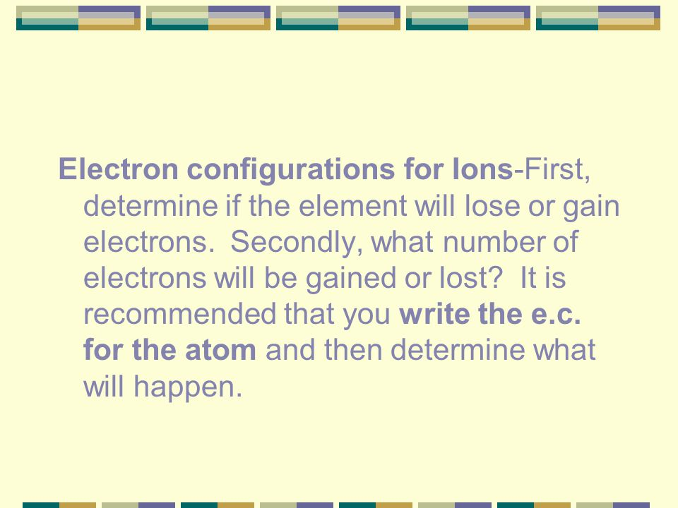 Examples – draw the orbital's (lines or boxes) and fill each orbital with the predicted number of electrons. Predict the electron configuration for Cr