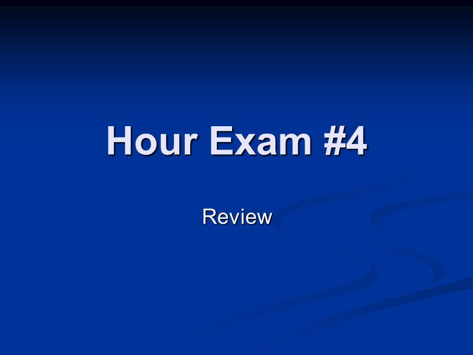 Hour Exam #4 Review