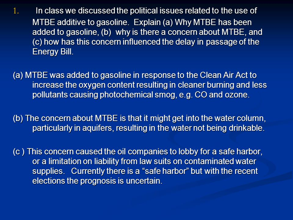 1. In class we discussed the political issues related to the use of MTBE additive to gasoline.