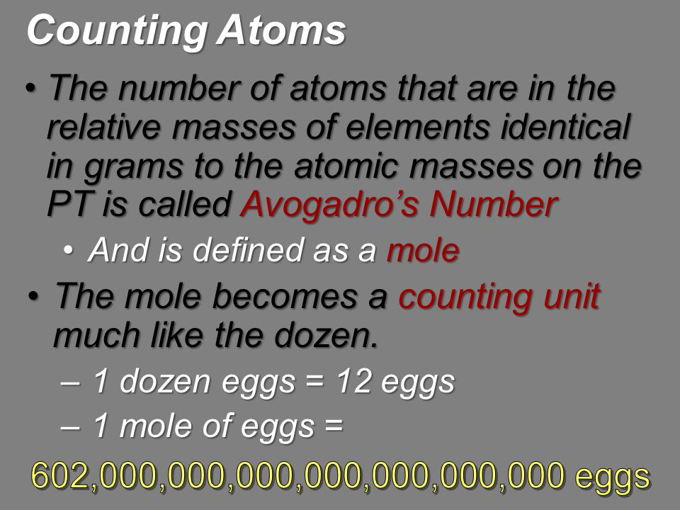 The number of atoms that are in the relative masses of elements identical in grams to the atomic masses on the PT is called Avogadro's NumberThe numbe