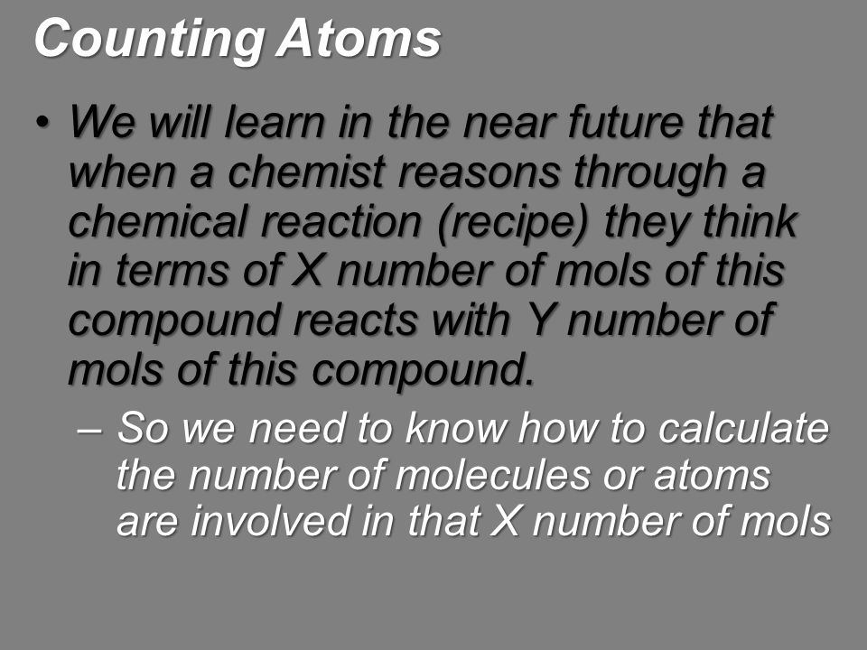 We will learn in the near future that when a chemist reasons through a chemical reaction (recipe) they think in terms of X number of mols of this comp
