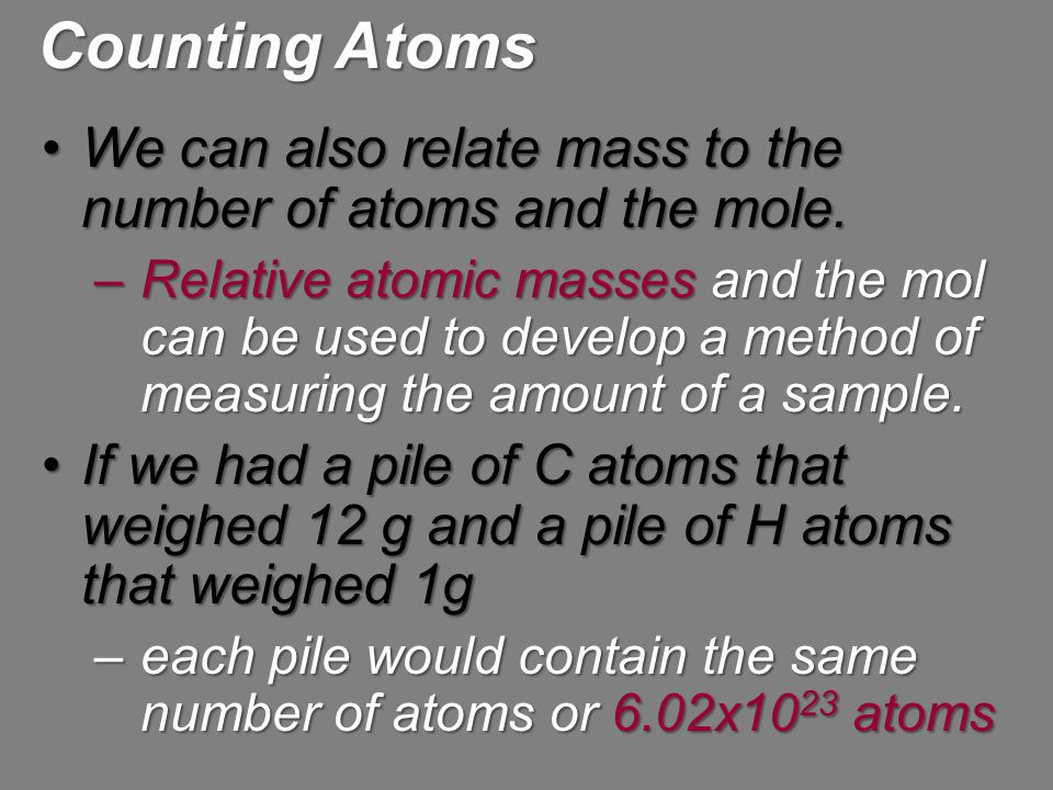 We can also relate mass to the number of atoms and the mole.We can also relate mass to the number of atoms and the mole. –Relative atomic masses and t