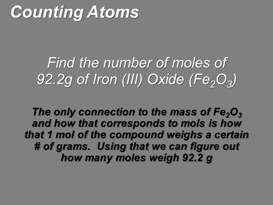 Find the number of moles of 92.2g of Iron (III) Oxide (Fe 2 O 3 ) The only connection to the mass of Fe 2 O 3 and how that corresponds to mols is how