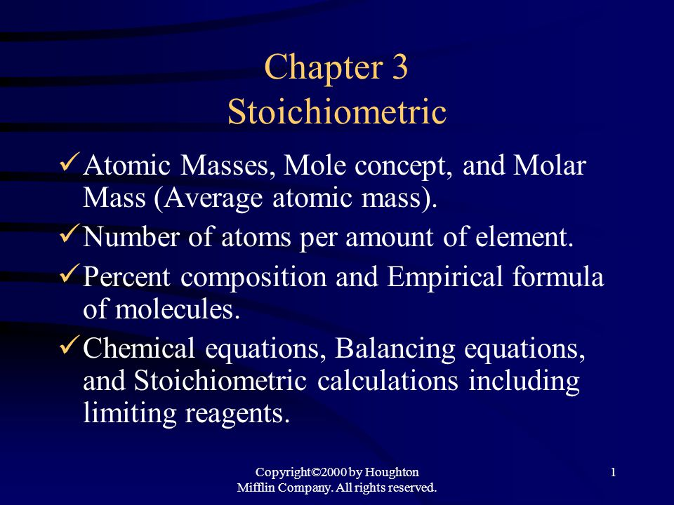 Copyright©2000 by Houghton Mifflin Company. All rights reserved. 1 Chapter 3 Stoichiometric Atomic Masses, Mole concept, and Molar Mass (Average atomi