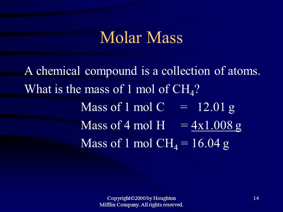 Copyright©2000 by Houghton Mifflin Company. All rights reserved. 14 Molar Mass A chemical compound is a collection of atoms. What is the mass of 1 mol