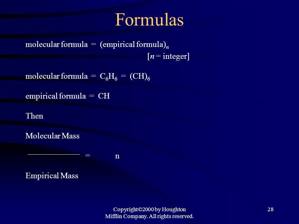 Copyright©2000 by Houghton Mifflin Company. All rights reserved. 28 Formulas molecular formula = (empirical formula) n [n = integer] molecular formula