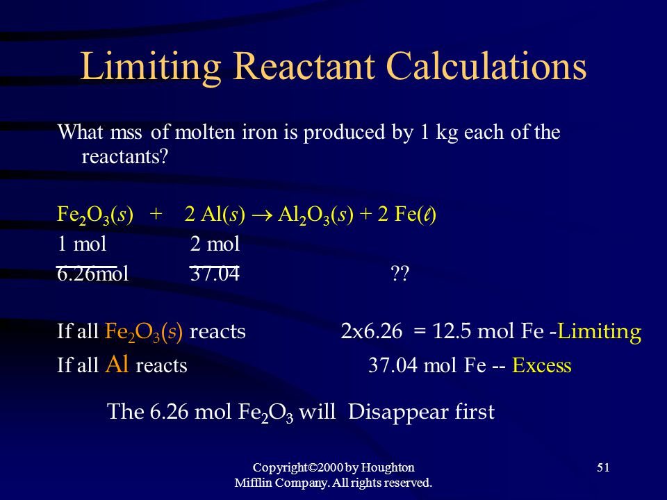 Copyright©2000 by Houghton Mifflin Company. All rights reserved. 51 Limiting Reactant Calculations What mss of molten iron is produced by 1 kg each of