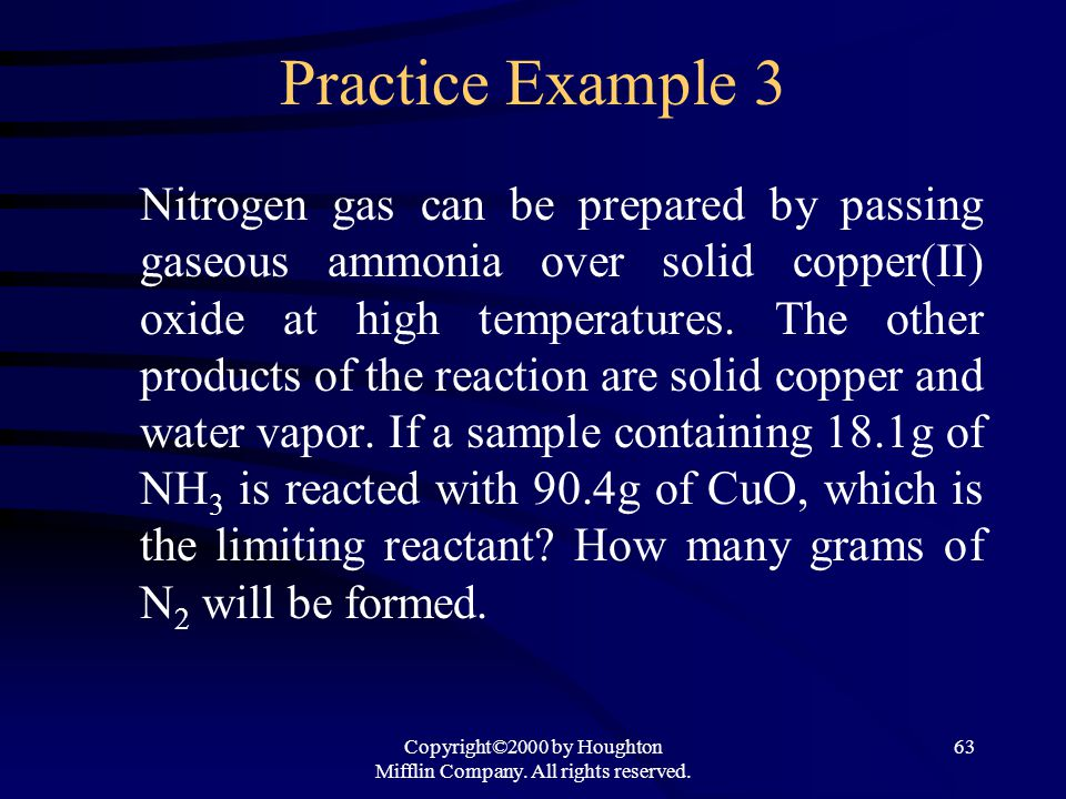 Copyright©2000 by Houghton Mifflin Company. All rights reserved. 63 Practice Example 3 Nitrogen gas can be prepared by passing gaseous ammonia over so