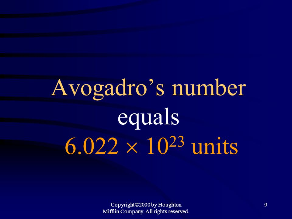 Copyright©2000 by Houghton Mifflin Company. All rights reserved. 9 Avogadro's number equals 6.022  10 23 units