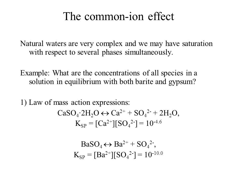 The common-ion effect Natural waters are very complex and we may have saturation with respect to several phases simultaneously.