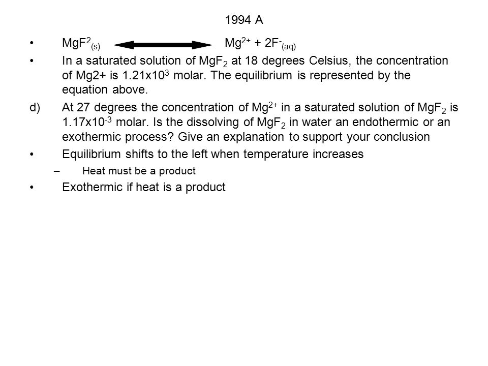 1994 A MgF 2 (s) Mg 2+ + 2F - (aq) In a saturated solution of MgF 2 at 18 degrees Celsius, the concentration of Mg2+ is 1.21x10 3 molar.