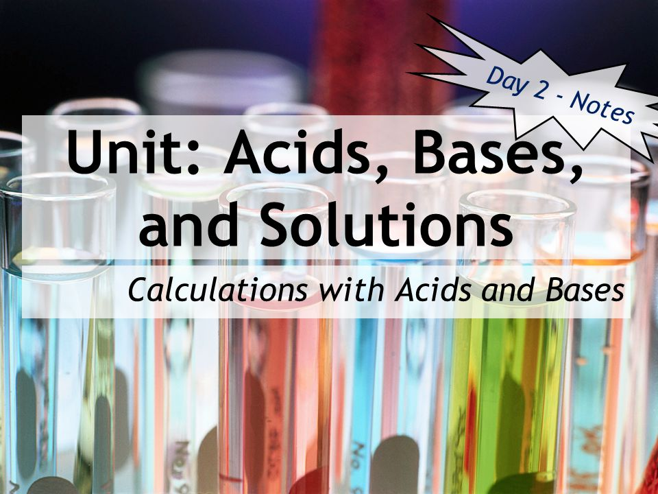 Unit: Acids, Bases, and Solutions Calculations with Acids and Bases Day 2 - Notes