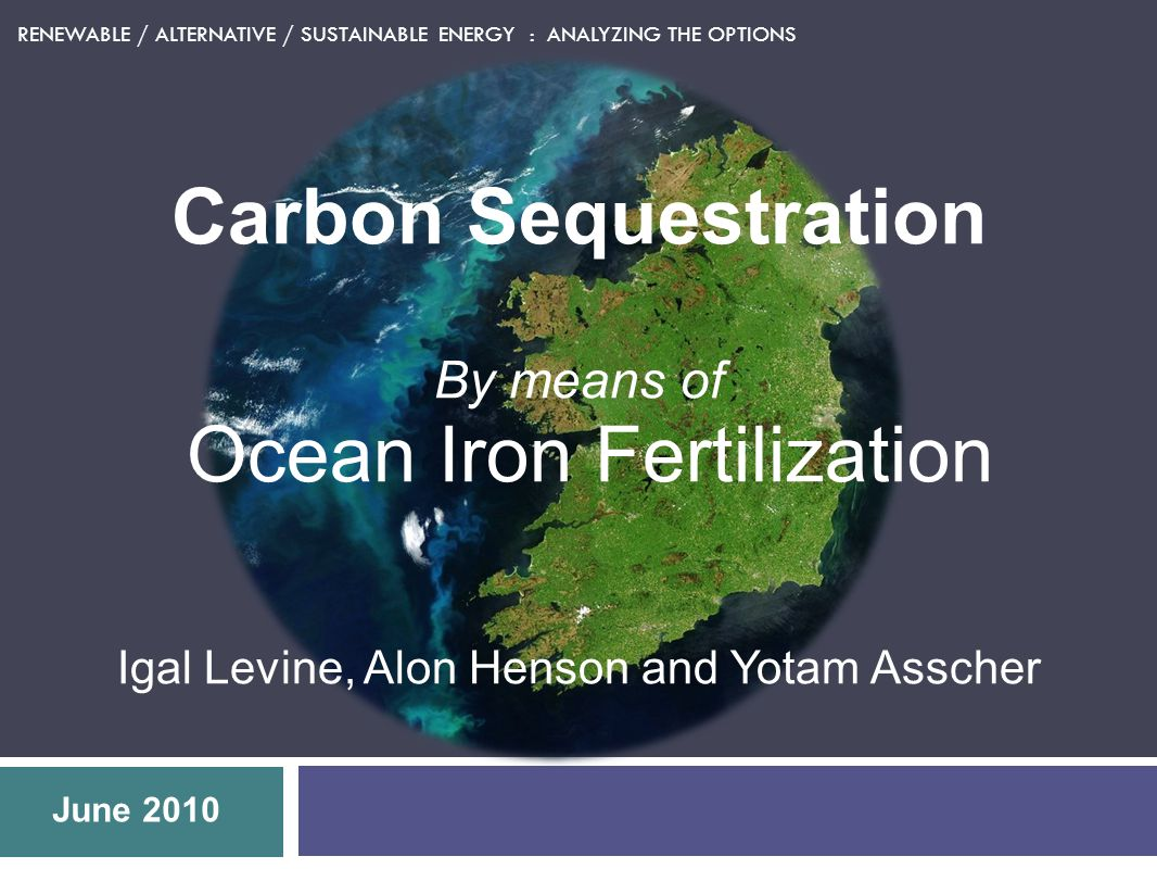 Carbon sequestration by means of Ocean Iron Fertilization Introduction Could this be a solution .