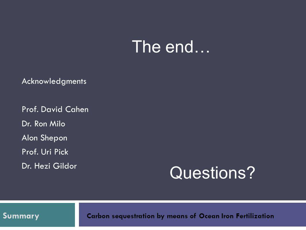 Acknowledgments Prof. David Cahen Dr. Ron Milo Alon Shepon Prof. Uri Pick Dr. Hezi Gildor The end… Carbon sequestration by means of Ocean Iron Fertili