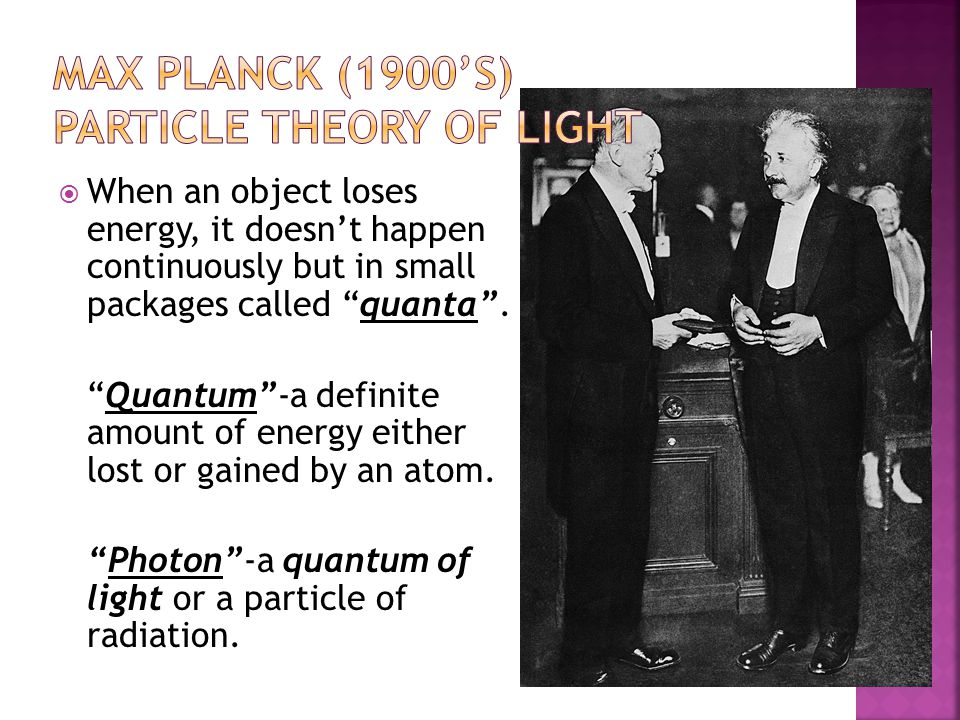 """ When an object loses energy, it doesn't happen continuously but in small packages called """"quanta"""". """"Quantum""""-a definite amount of energy either lost"""
