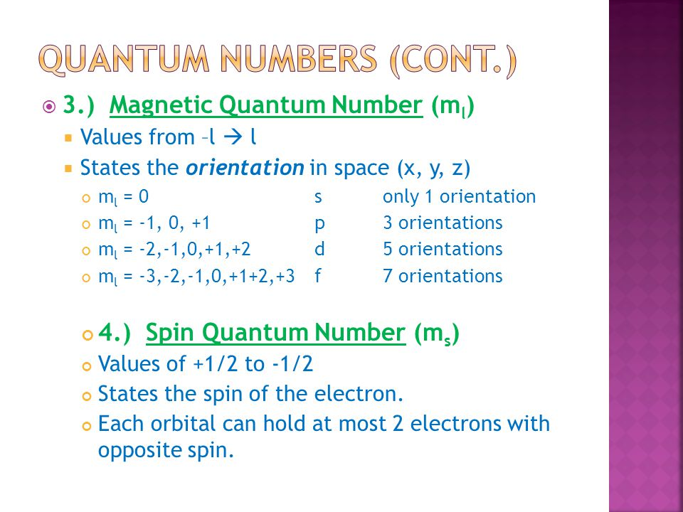  3.) Magnetic Quantum Number (m l )  Values from –l  l  States the orientation in space (x, y, z) m l = 0sonly 1 orientation m l = -1, 0, +1p3 ori