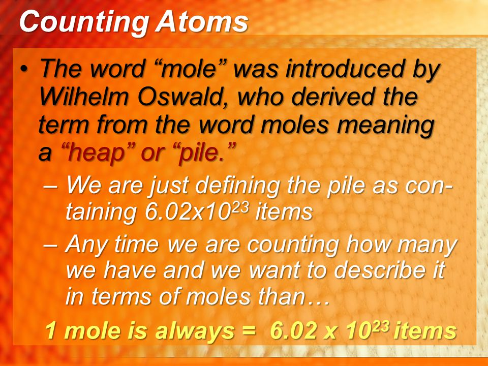 """The word """"mole"""" was introduced by Wilhelm Oswald, who derived the term from the word moles meaning a """"heap"""" or """"pile.""""The word """"mole"""" was introduced b"""