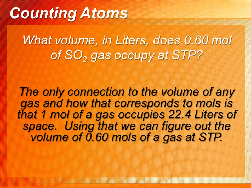 What volume, in Liters, does 0.60 mol of SO 2 gas occupy at STP? The only connection to the volume of any gas and how that corresponds to mols is that