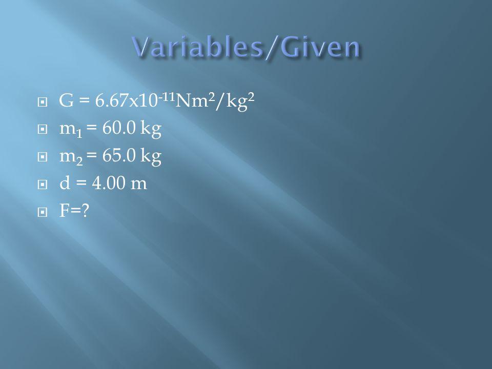  G = 6.67x10 -11 Nm 2 /kg 2  m 1 = 60.0 kg  m 2 = 65.0 kg  d = 4.00 m  F=?
