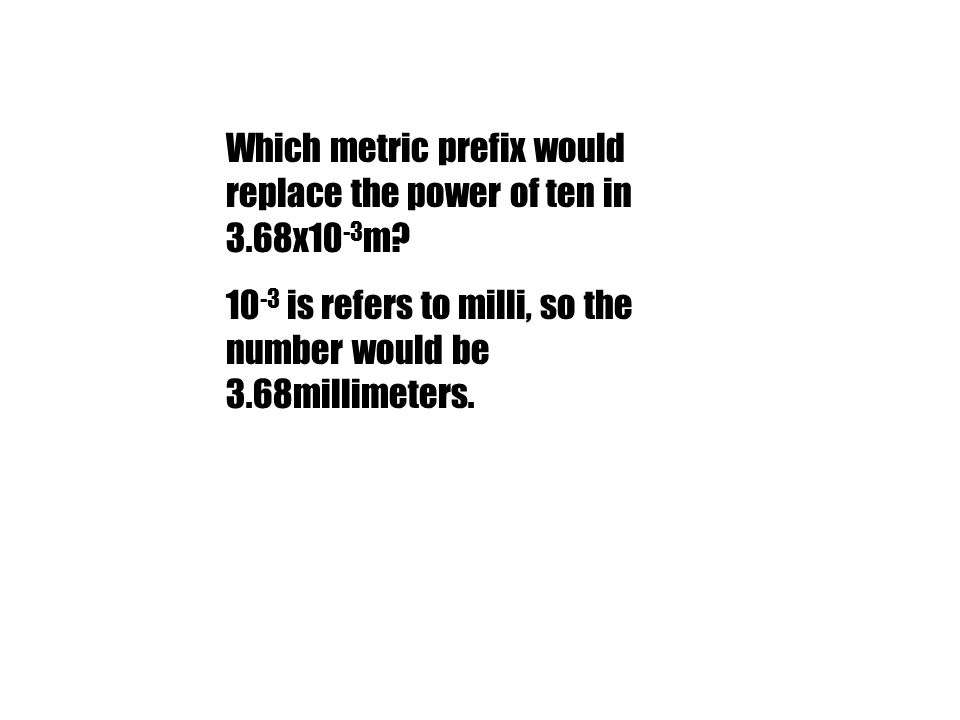 10 -3 is refers to milli, so the number would be 3.68millimeters.