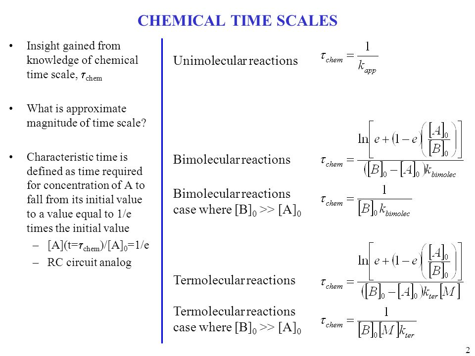 2 CHEMICAL TIME SCALES Insight gained from knowledge of chemical time scale,  chem What is approximate magnitude of time scale.