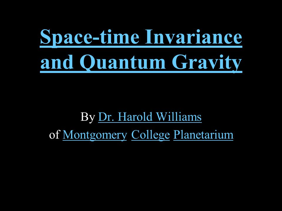 Space-time Invariance and Quantum Gravity By Dr. Harold WilliamsDr.