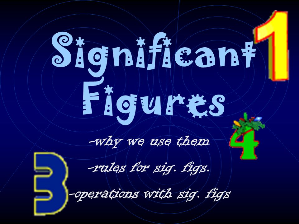 Significant Figures -why we use them -rules for sig. figs. -operations with sig. figs