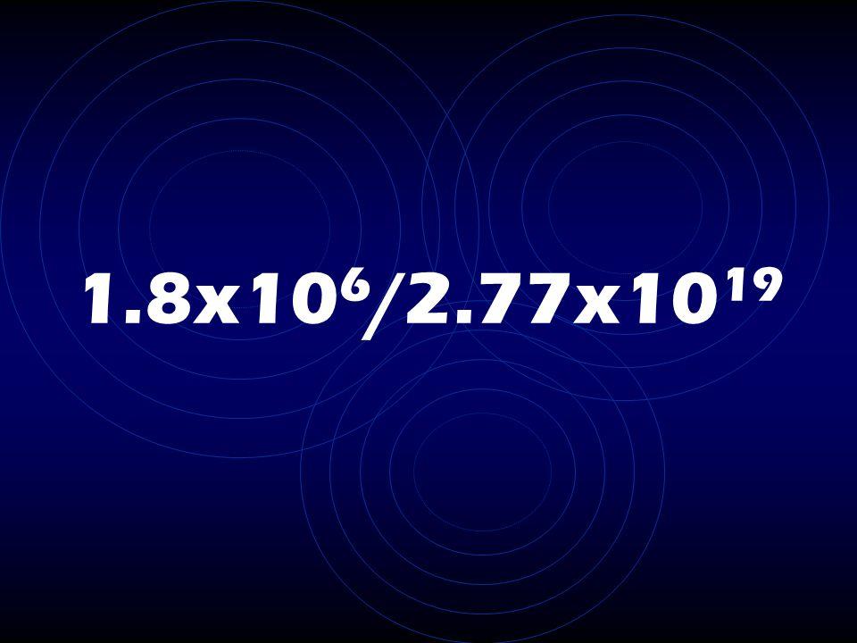 1.8x10 6 /2.77x10 19