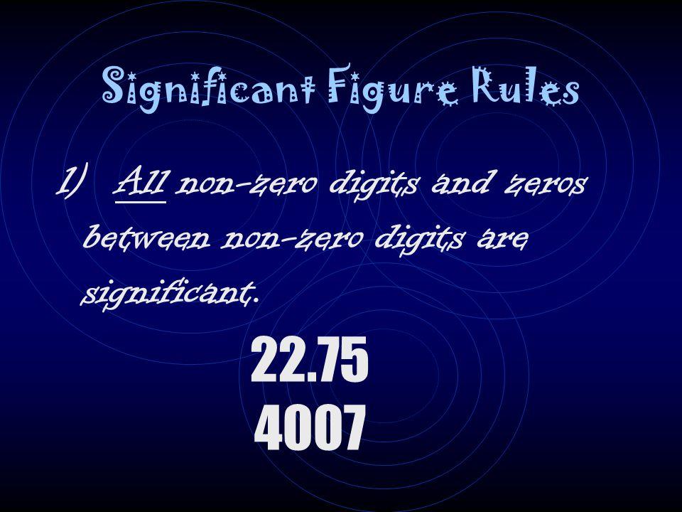 Significant Figure Rules 1) All non-zero digits and zeros between non-zero digits are significant.