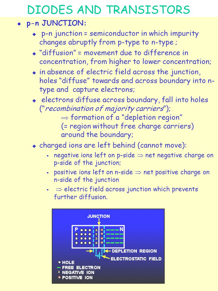 """DIODES AND TRANSISTORS p-n JUNCTION:  p-n junction = semiconductor in which impurity changes abruptly from p-type to n-type ;  """"diffusion"""" = movemen"""