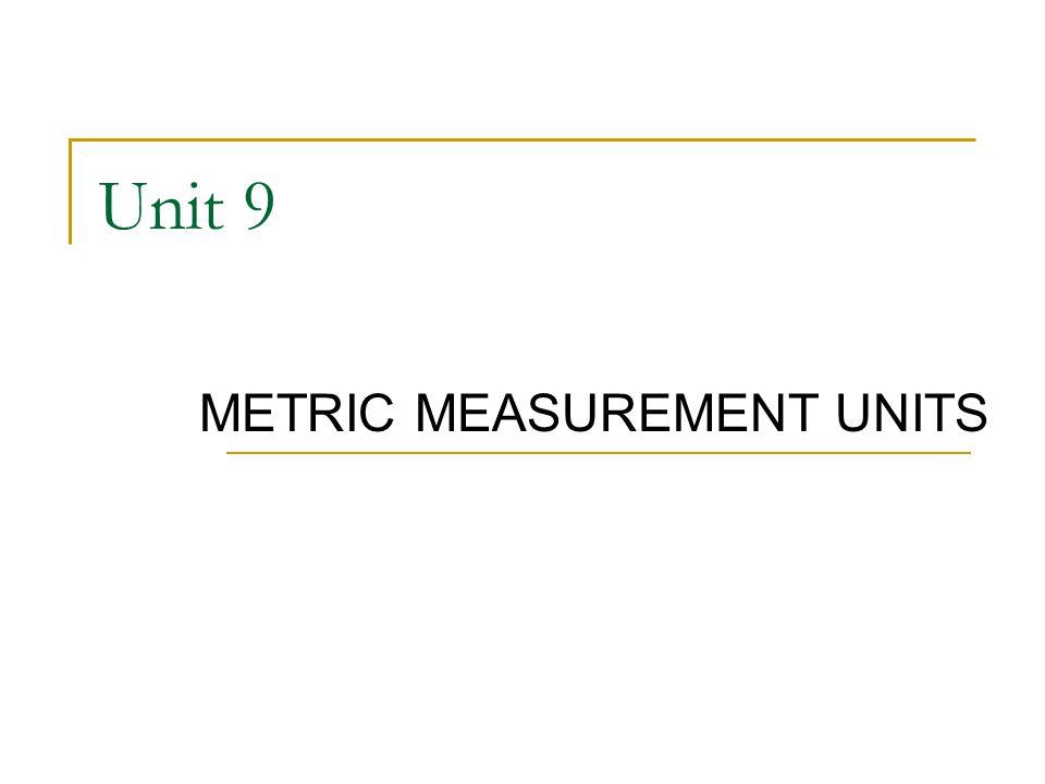 Unit 9 METRIC MEASUREMENT UNITS