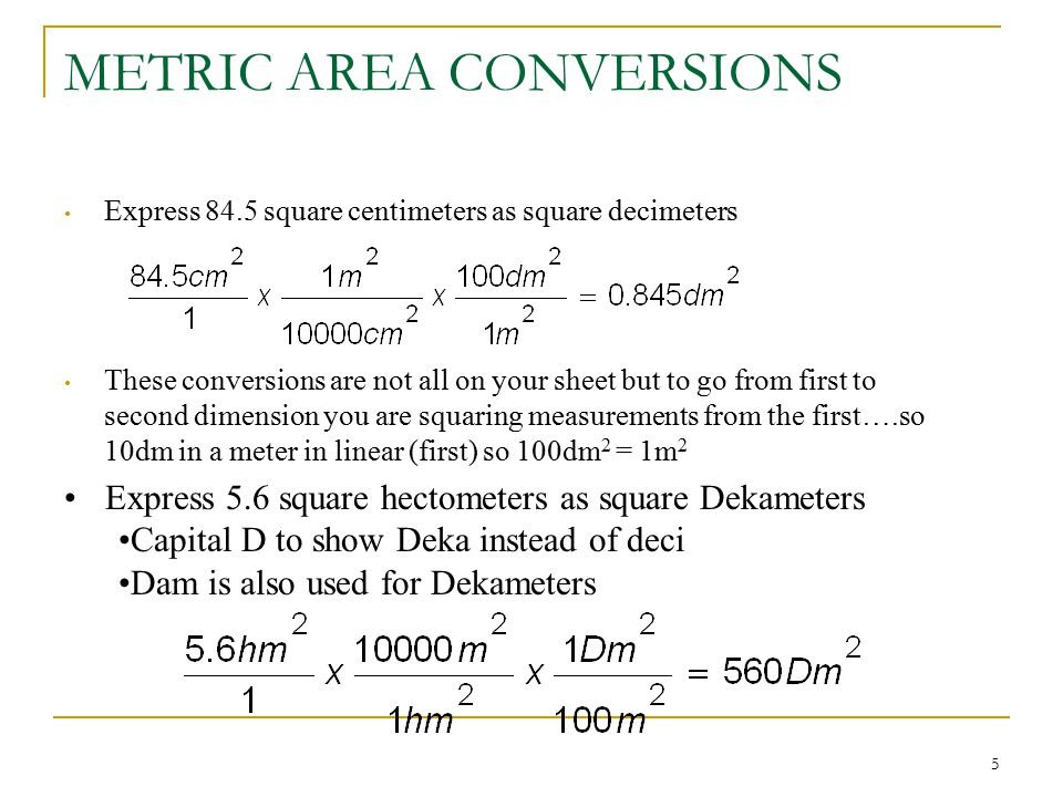 5 METRIC AREA CONVERSIONS Express 84.5 square centimeters as square decimeters These conversions are not all on your sheet but to go from first to sec